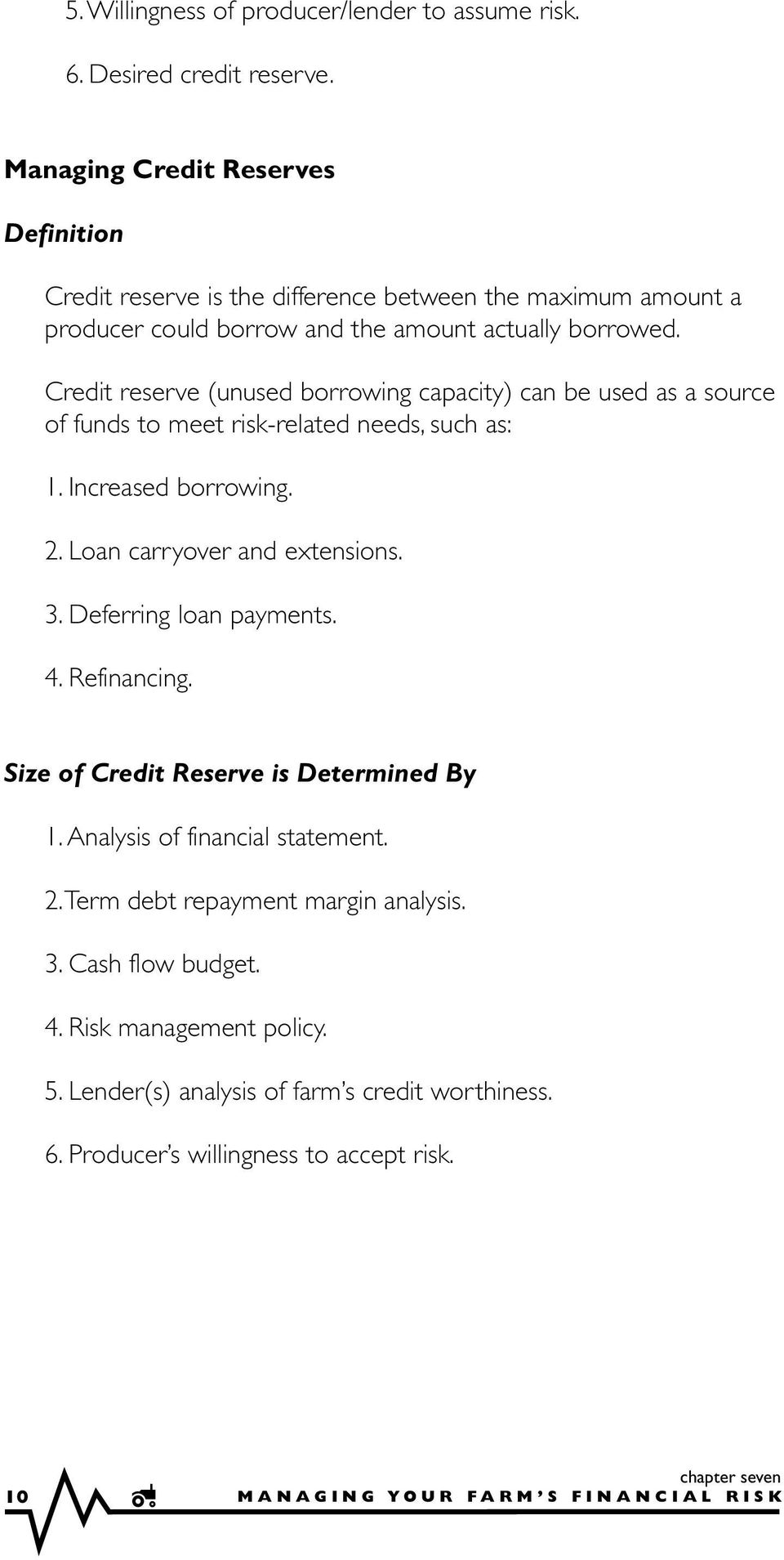 Credit reserve (unused borrowing capacity) can be used as a source of funds to meet risk-related needs, such as: 1. Increased borrowing. 2. Loan carryover and extensions. 3.