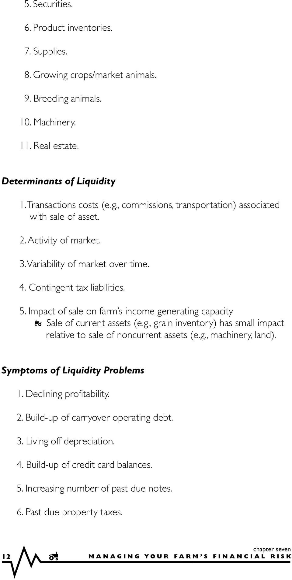 g., machinery, land). Symptoms of Liquidity Problems 1. Declining profitability. 2. Build-up of carryover operating debt. 3. Living off depreciation. 4. Build-up of credit card balances. 5.