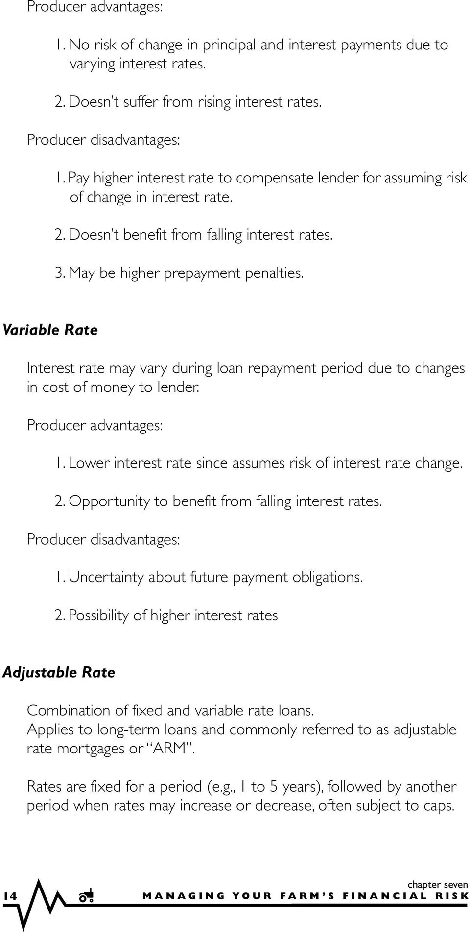 Variable Rate Interest rate may vary during loan repayment period due to changes in cost of money to lender. Producer advantages: 1. Lower interest rate since assumes risk of interest rate change. 2.