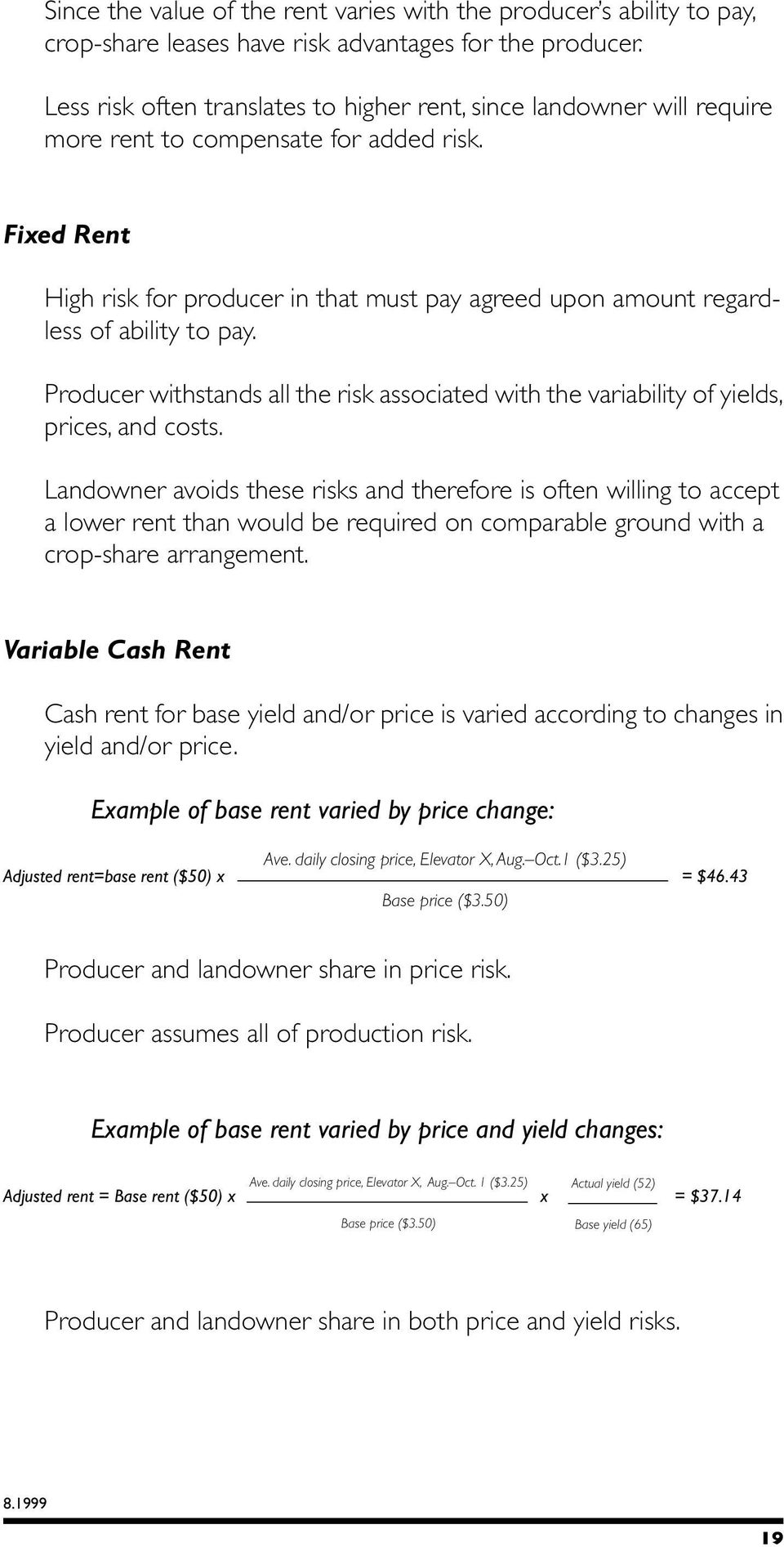 Fixed Rent High risk for producer in that must pay agreed upon amount regardless of ability to pay. Producer withstands all the risk associated with the variability of yields, prices, and costs.