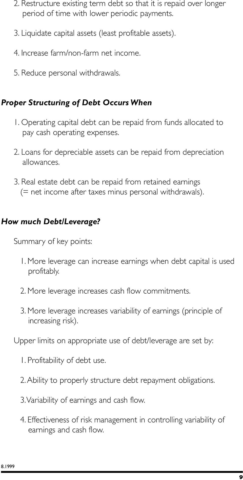 2. Loans for depreciable assets can be repaid from depreciation allowances. 3. Real estate debt can be repaid from retained earnings (= net income after taxes minus personal withdrawals).
