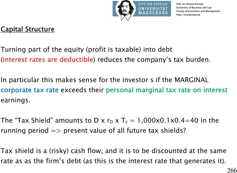 earnings. The Tax Shield amounts to D x rd x Tc = 1,000x0.1x0.4=40 in the running period => present value of all future tax shields?