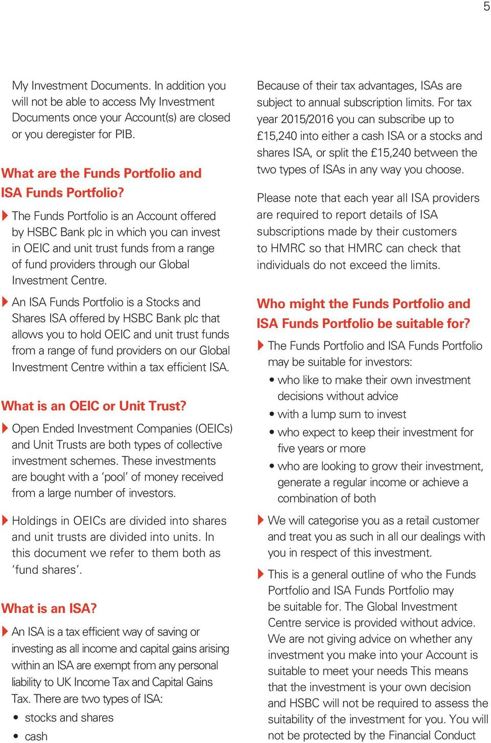 } The Funds Portfolio is an Account offered by HSBC Bank plc in which you can invest in OEIC and unit trust funds from a range of fund providers through our Global Investment Centre.