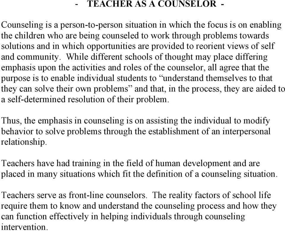 While different schools of thought may place differing emphasis upon the activities and roles of the counselor, all agree that the purpose is to enable individual students to understand themselves to