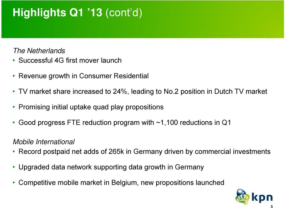 2 position in Dutch TV market Promising initial uptake quad play propositions Good progress FTE reduction program with ~1,100