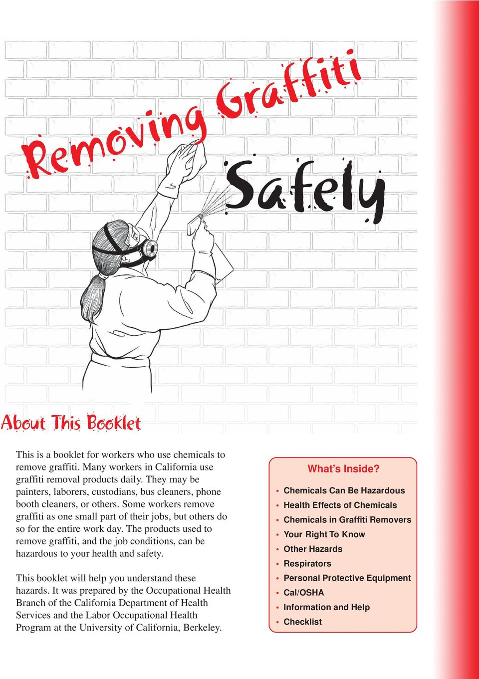 The products used to remove graffiti, and the job conditions, can be hazardous to your health and safety. This booklet will help you understand these hazards.