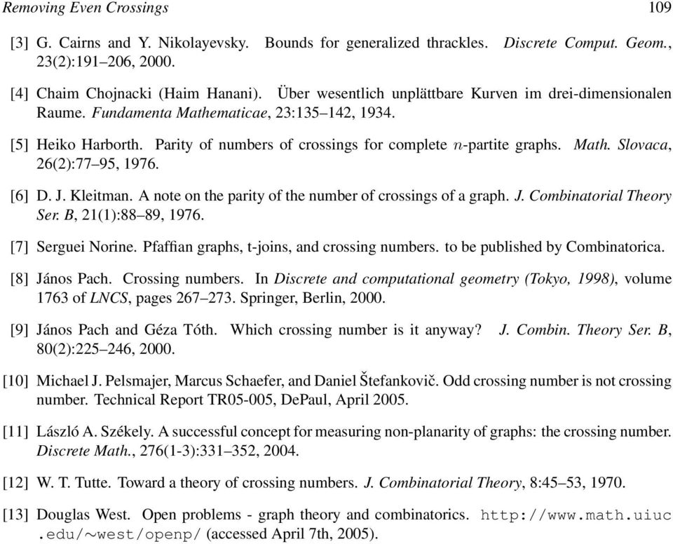 [6] D. J. Kleitman. A note on the parity of the number of crossings of a graph. J. Combinatorial Theory Ser. B, 21(1):88 89, 1976. [7] Serguei Norine. Pfaffian graphs, t-joins, and crossing numbers.