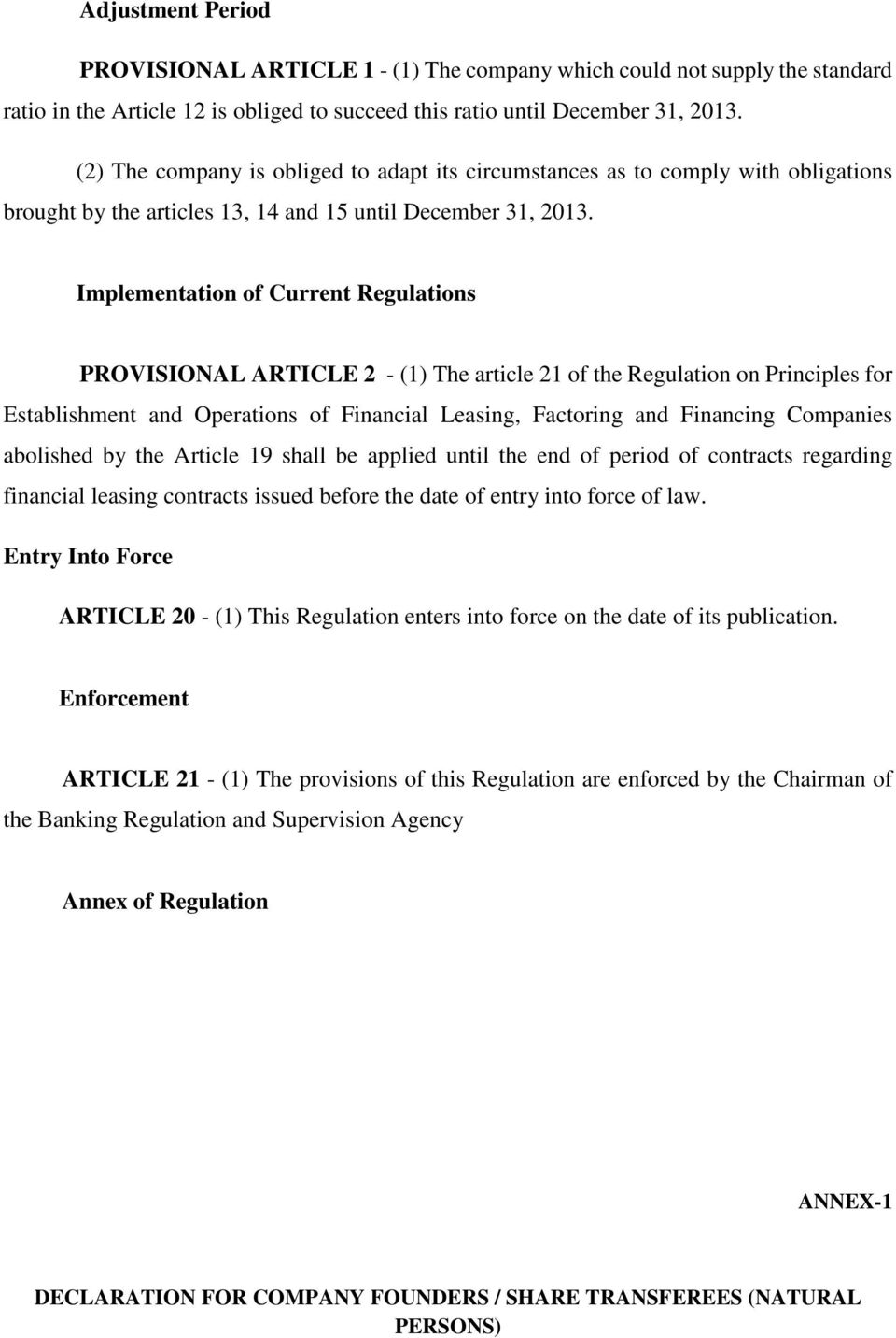 Implementation of Current Regulations PROVISIONAL ARTICLE 2 - (1) The article 21 of the Regulation on Principles for Establishment and Operations of Financial Leasing, Factoring and Financing