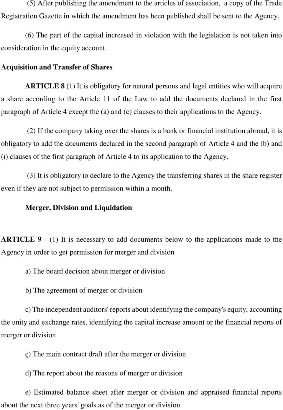 Acquisition and Transfer of Shares ARTICLE 8 (1) It is obligatory for natural persons and legal entities who will acquire a share according to the Article 11 of the Law to add the documents declared