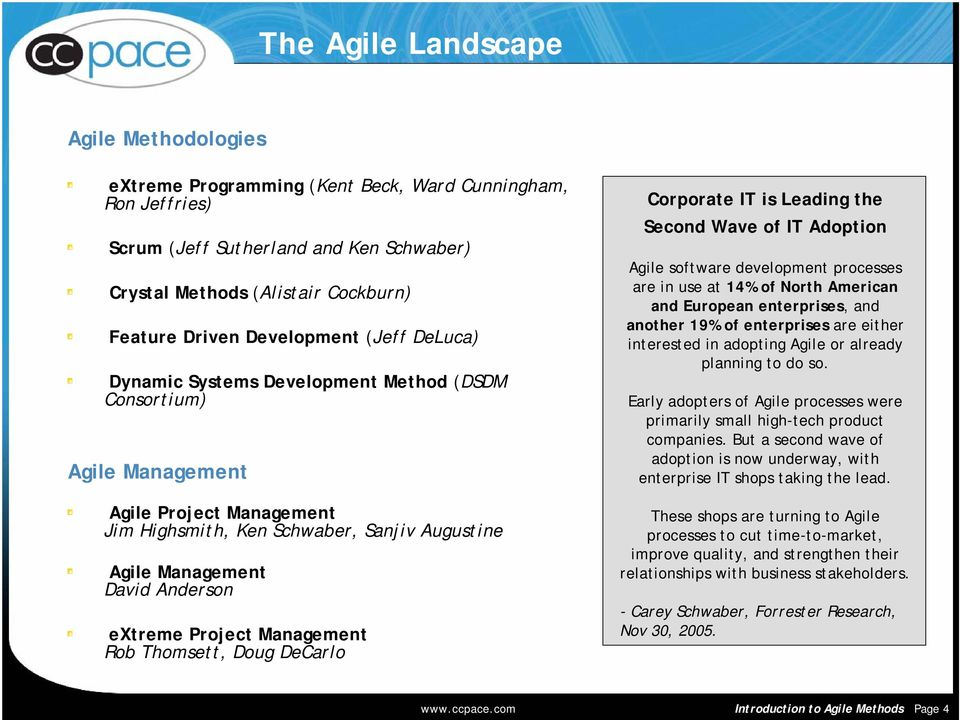 extreme Project Management Rob Thomsett, Doug DeCarlo Corporate IT is Leading the Second Wave of IT Adoption Agile software development processes are in use at 14% of North American and European