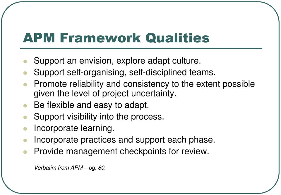 Promote reliability and consistency to the extent possible given the level of project uncertainty.