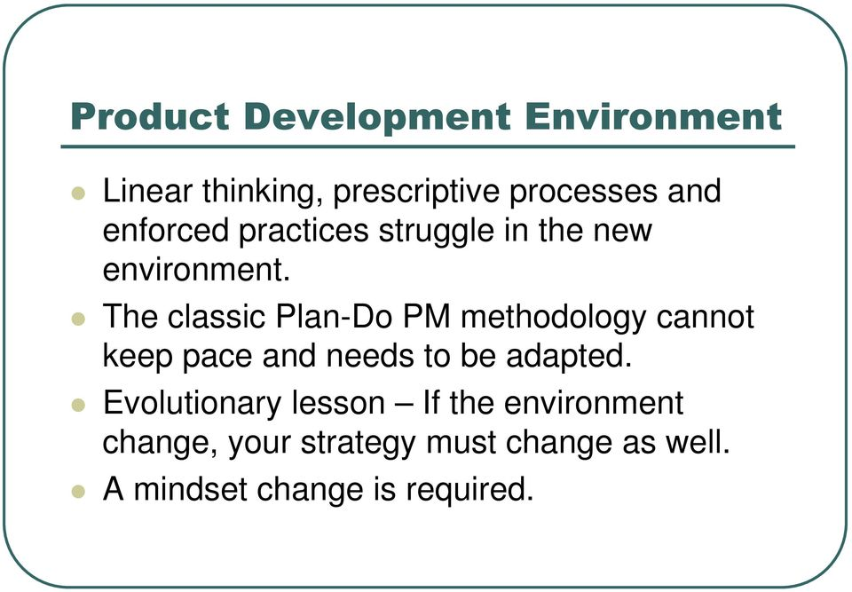 The classic Plan-Do PM methodology cannot keep pace and needs to be adapted.