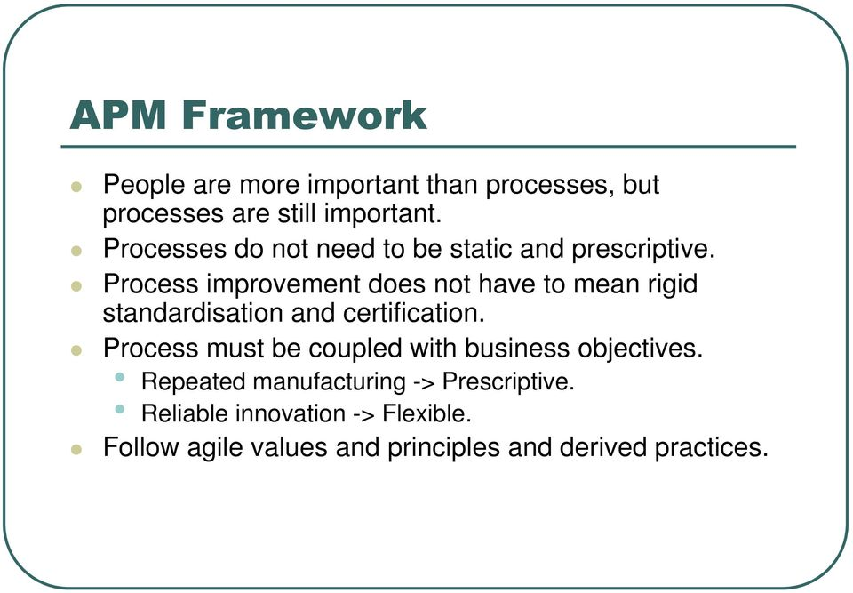 Process improvement does not have to mean rigid standardisation and certification.