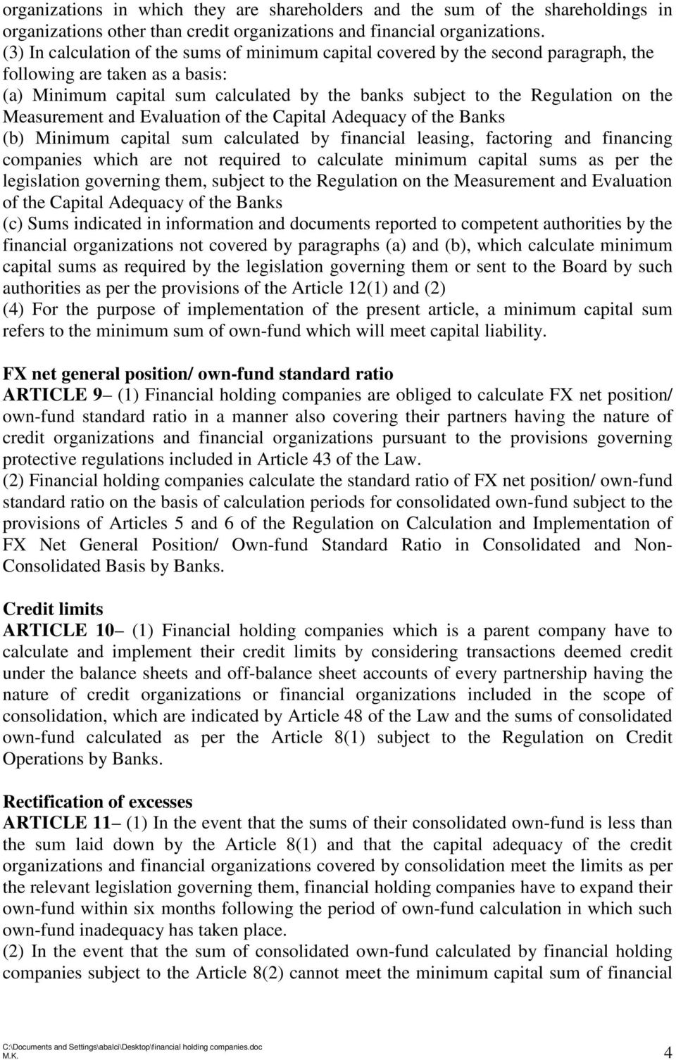 Measurement and Evaluation of the Capital Adequacy of the Banks (b) Minimum capital sum calculated by financial leasing, factoring and financing companies which are not required to calculate minimum