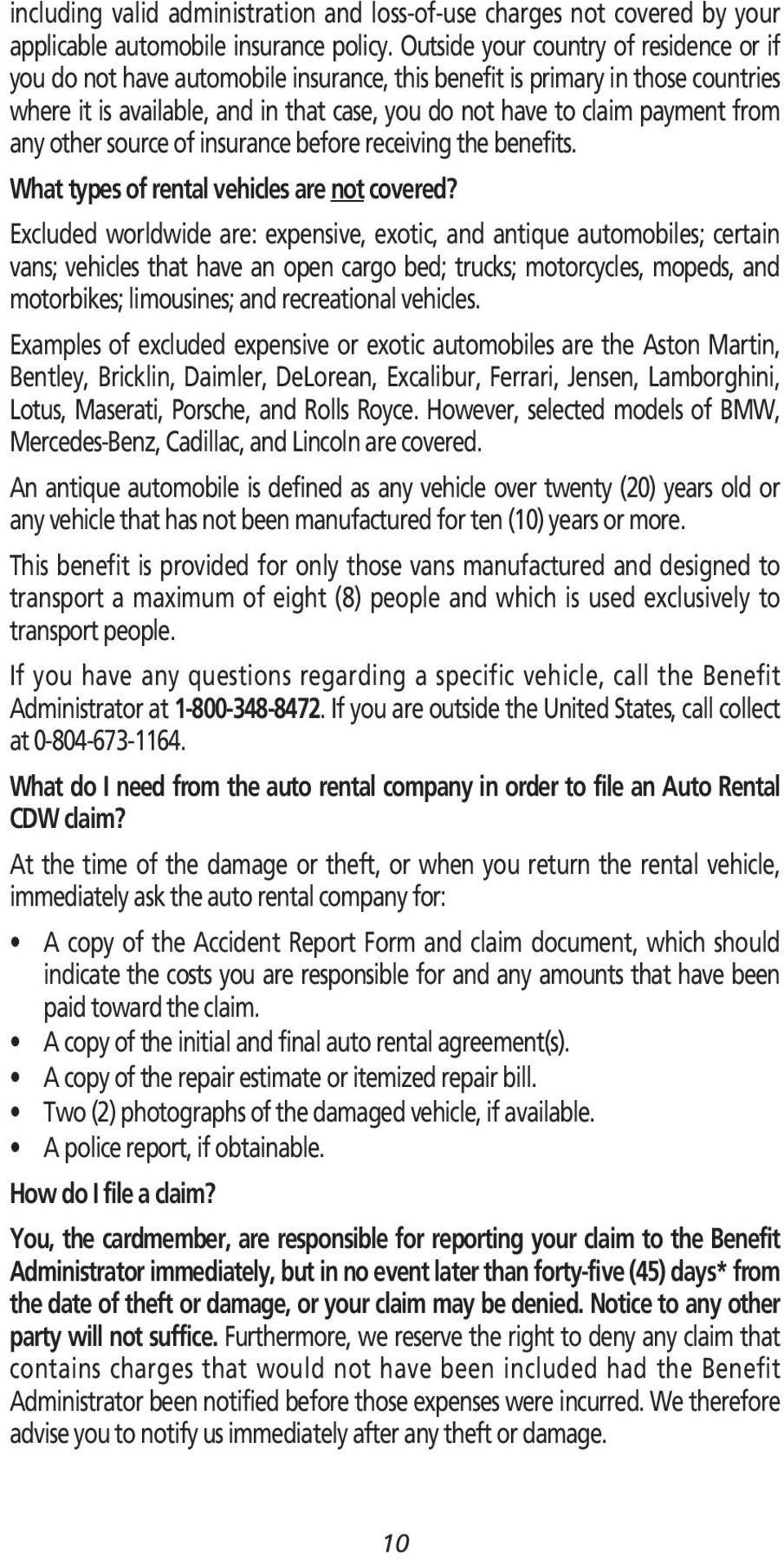 any other source of insurance before receiving the benefits. What types of rental vehicles are not covered?