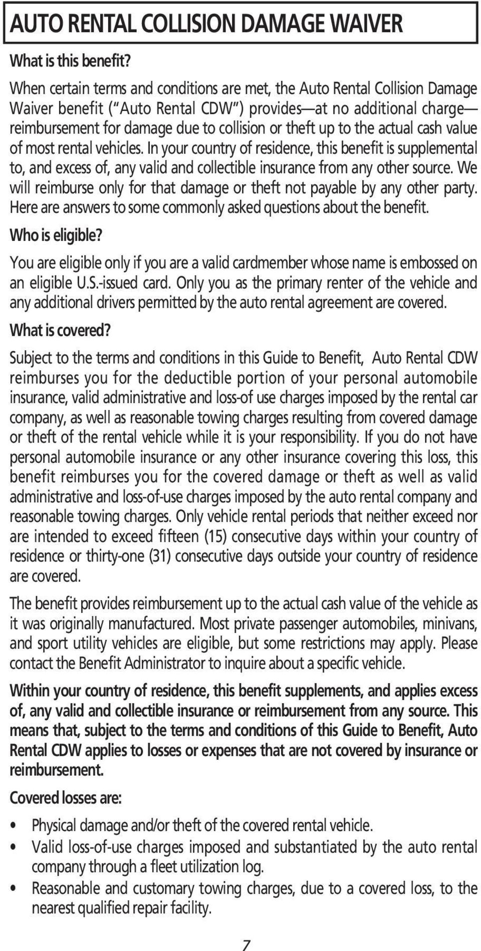 to the actual cash value of most rental vehicles. In your country of residence, this benefit is supplemental to, and excess of, any valid and collectible insurance from any other source.