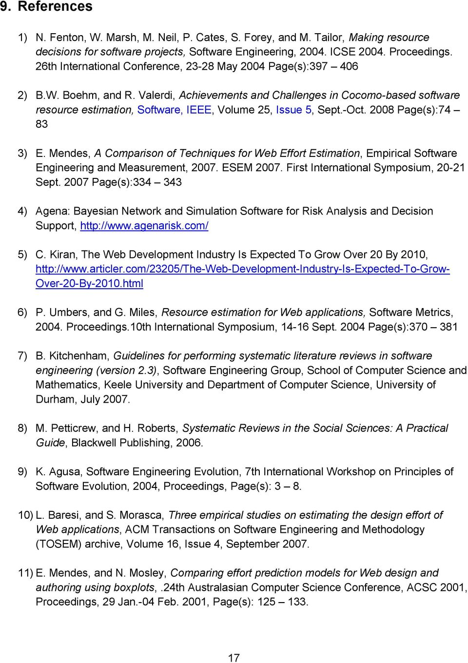 Valerdi, Achievements and Challenges in Cocomo-based software resource estimation, Software, IEEE, Volume 25, Issue 5, Sept.-Oct. 2008 Page(s):74 83 3) E.