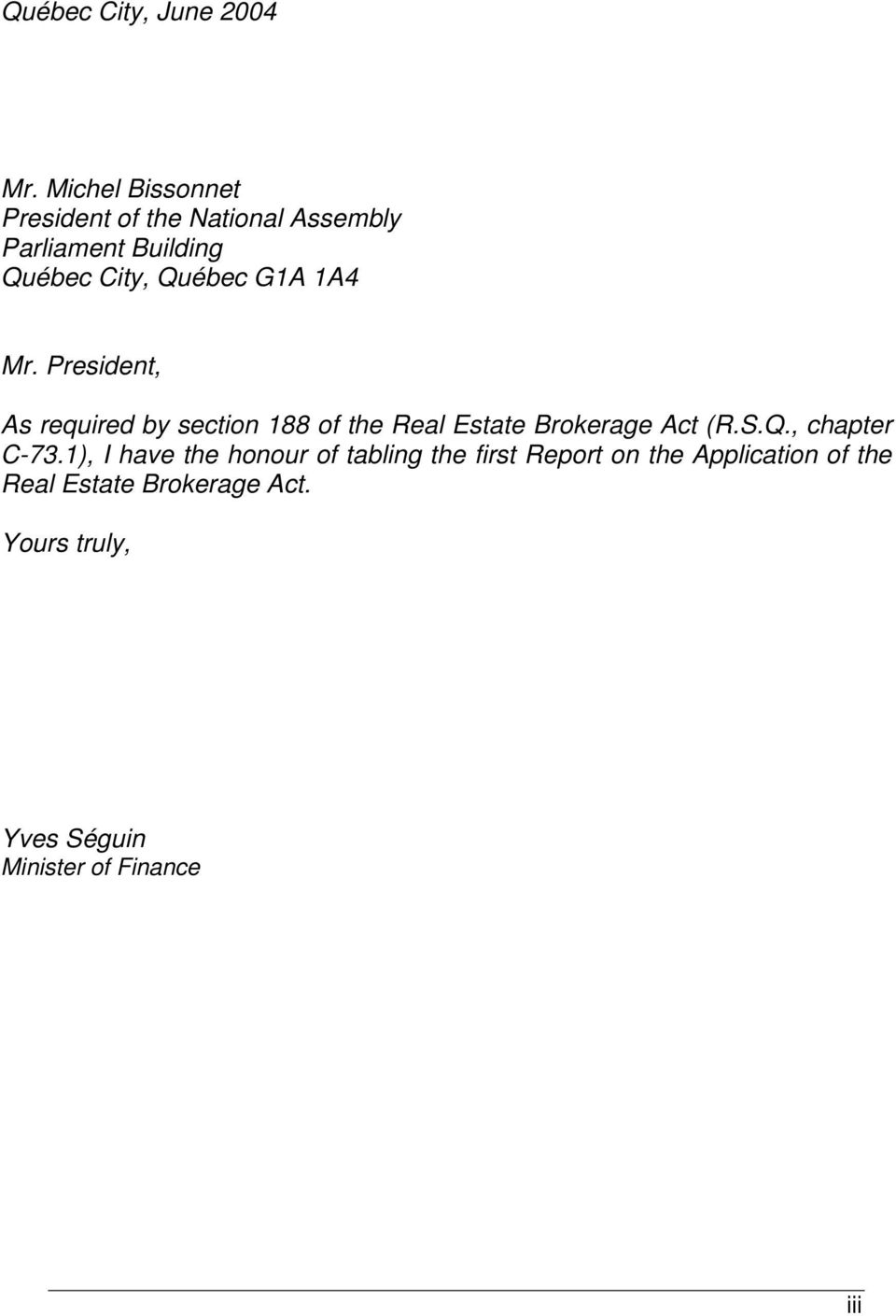 G1A 1A4 Mr. President, As required by section 188 of the Real Estate Brokerage Act (R.S.Q.
