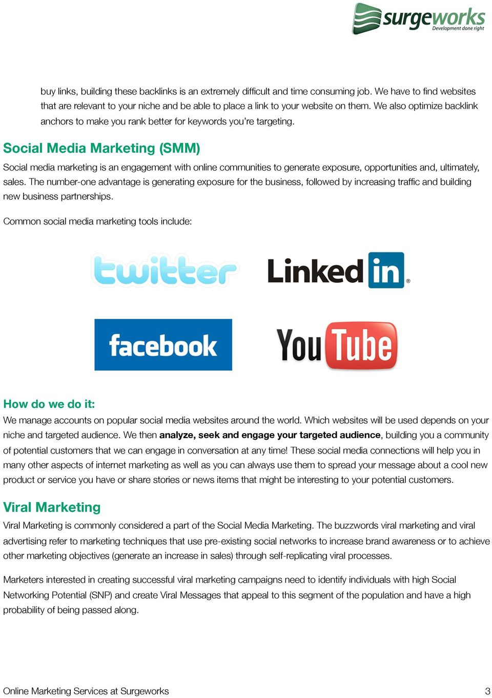 Social Media Marketing (SMM) Social media marketing is an engagement with online communities to generate exposure, opportunities and, ultimately, sales.
