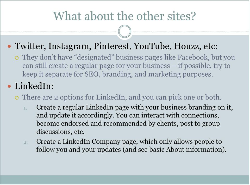 possible, try to keep it separate for SEO, branding, and marketing purposes. LinkedIn: There are 2 options for LinkedIn, and you can pick one or both. 1.