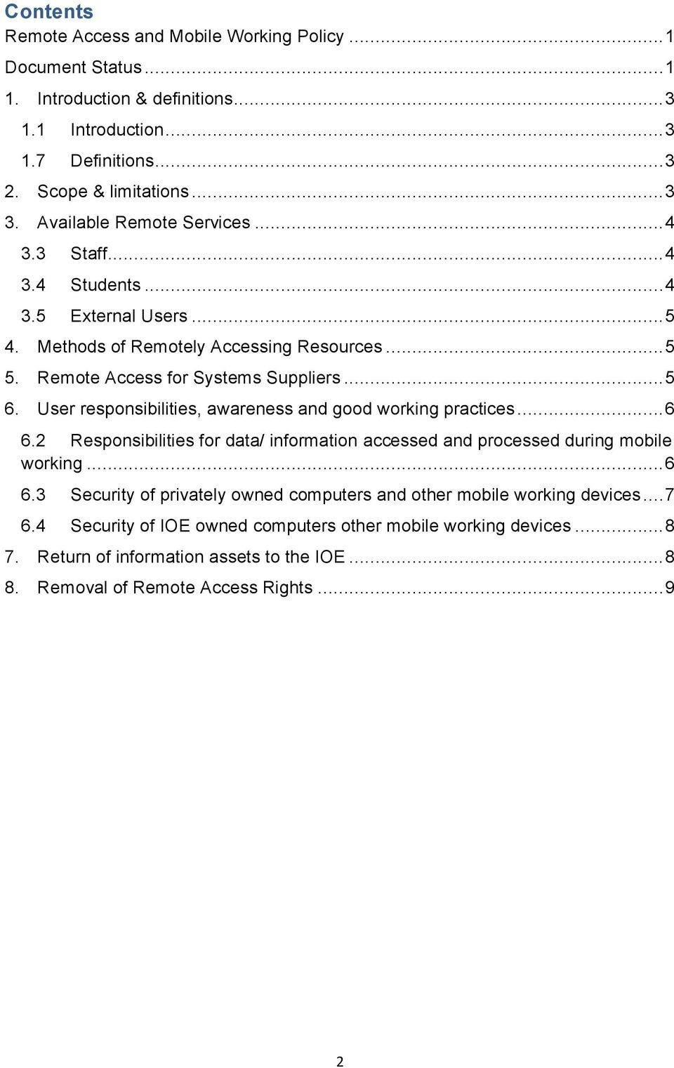 User responsibilities, awareness and good working practices... 6 6.2 Responsibilities for data/ information accessed and processed during mobile working... 6 6.3 Security of privately owned computers and other mobile working devices.