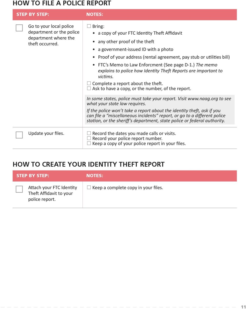 Law Enforcment (See page D-1.) The memo explains to police how Identity Theft Reports are important to victims. Complete a report about the theft. Ask to have a copy, or the number, of the report.