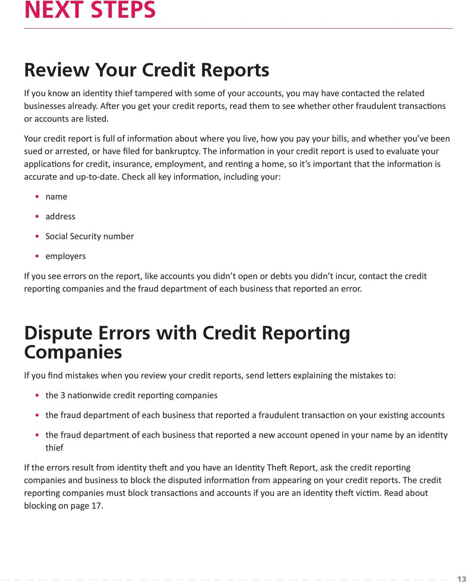 Your credit report is full of information about where you live, how you pay your bills, and whether you ve been sued or arrested, or have filed for bankruptcy.