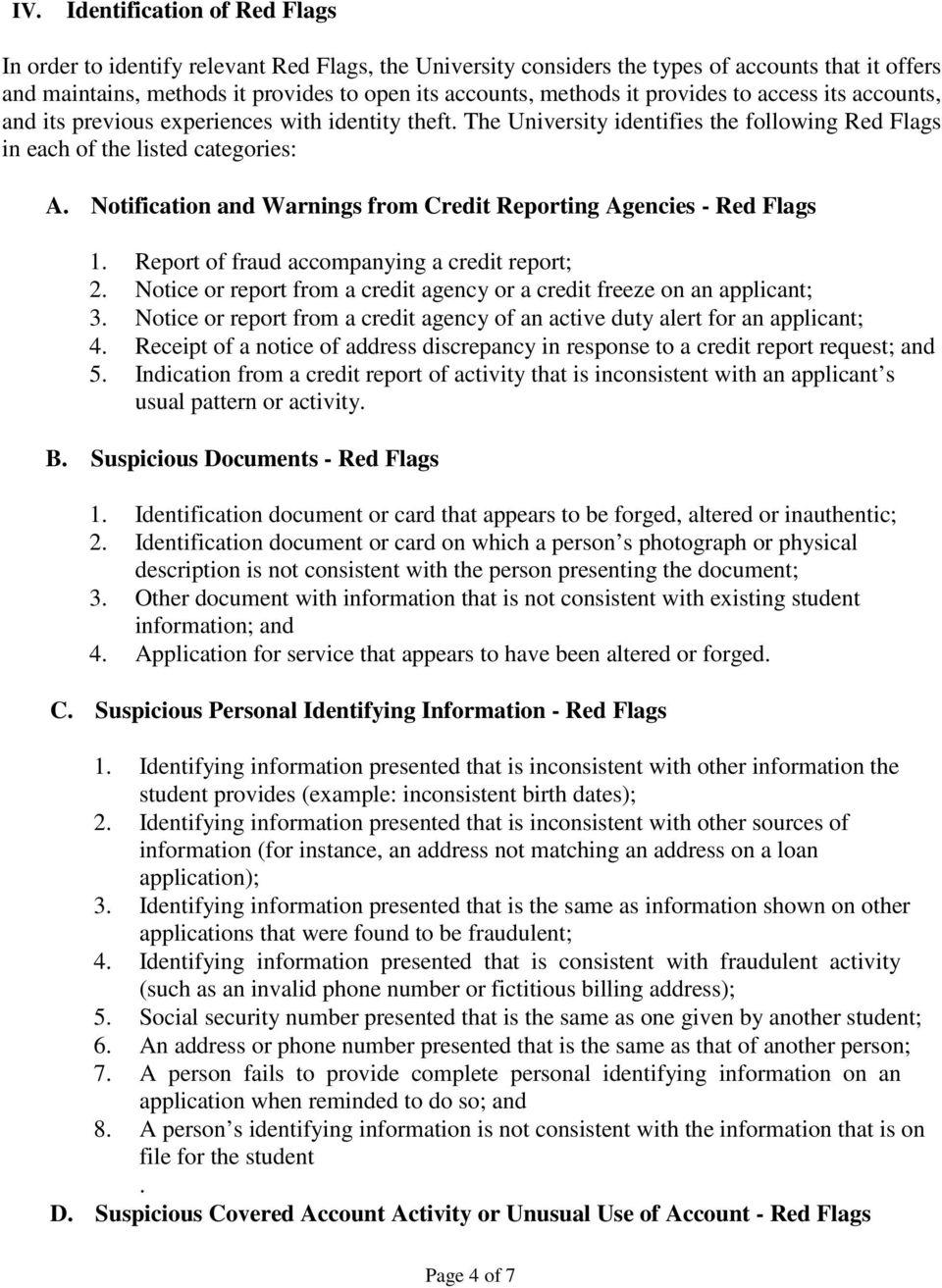Notification and Warnings from Credit Reporting Agencies - Red Flags 1. Report of fraud accompanying a credit report; 2. Notice or report from a credit agency or a credit freeze on an applicant; 3.