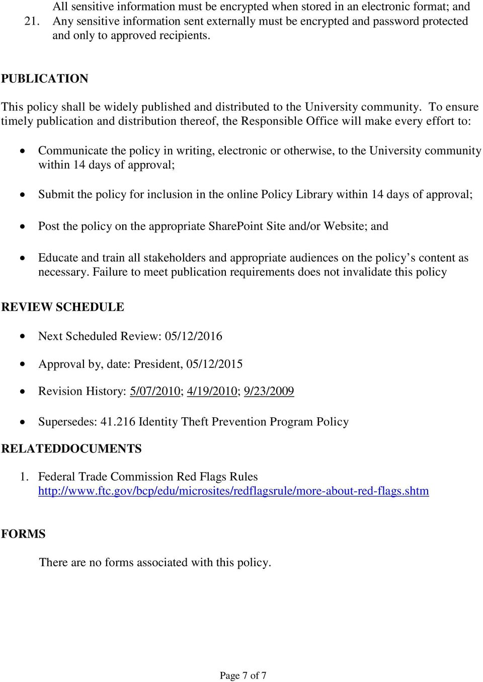 PUBLICATION This policy shall be widely published and distributed to the University community.