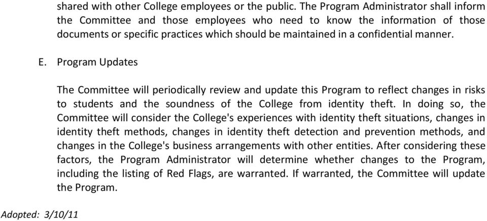 E. Program Updates Adopted: 3/10/11 The Committee will periodically review and update this Program to reflect changes in risks to students and the soundness of the College from identity theft.