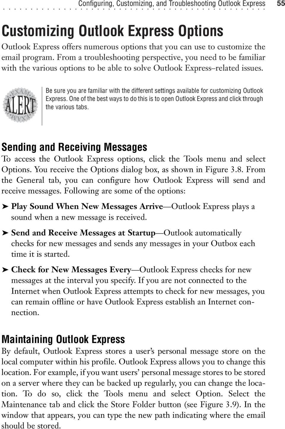 Be sure you are familiar with the different settings available for customizing Outlook Express. One of the best ways to do this is to open Outlook Express and click through the various tabs.