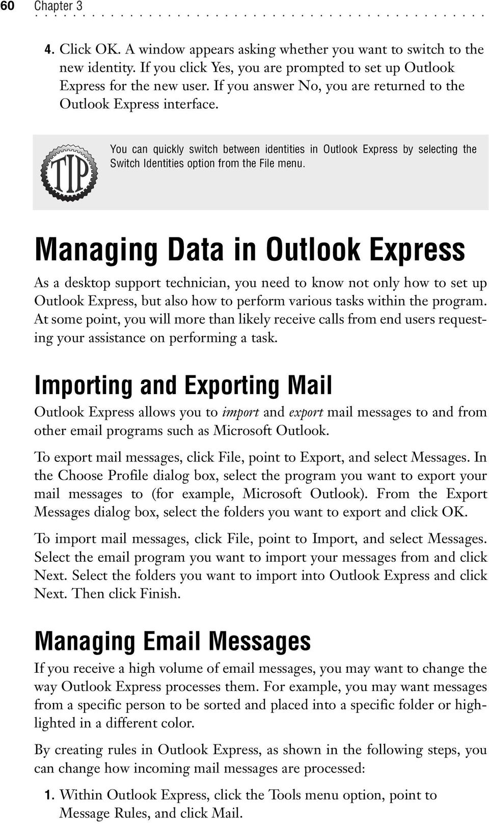 Managing Data in Outlook Express As a desktop support technician, you need to know not only how to set up Outlook Express, but also how to perform various tasks within the program.