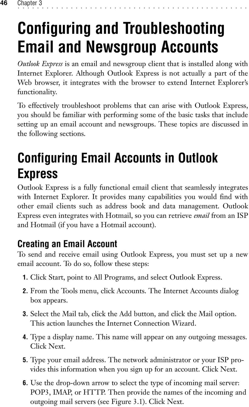 To effectively troubleshoot problems that can arise with Outlook Express, you should be familiar with performing some of the basic tasks that include setting up an email account and newsgroups.