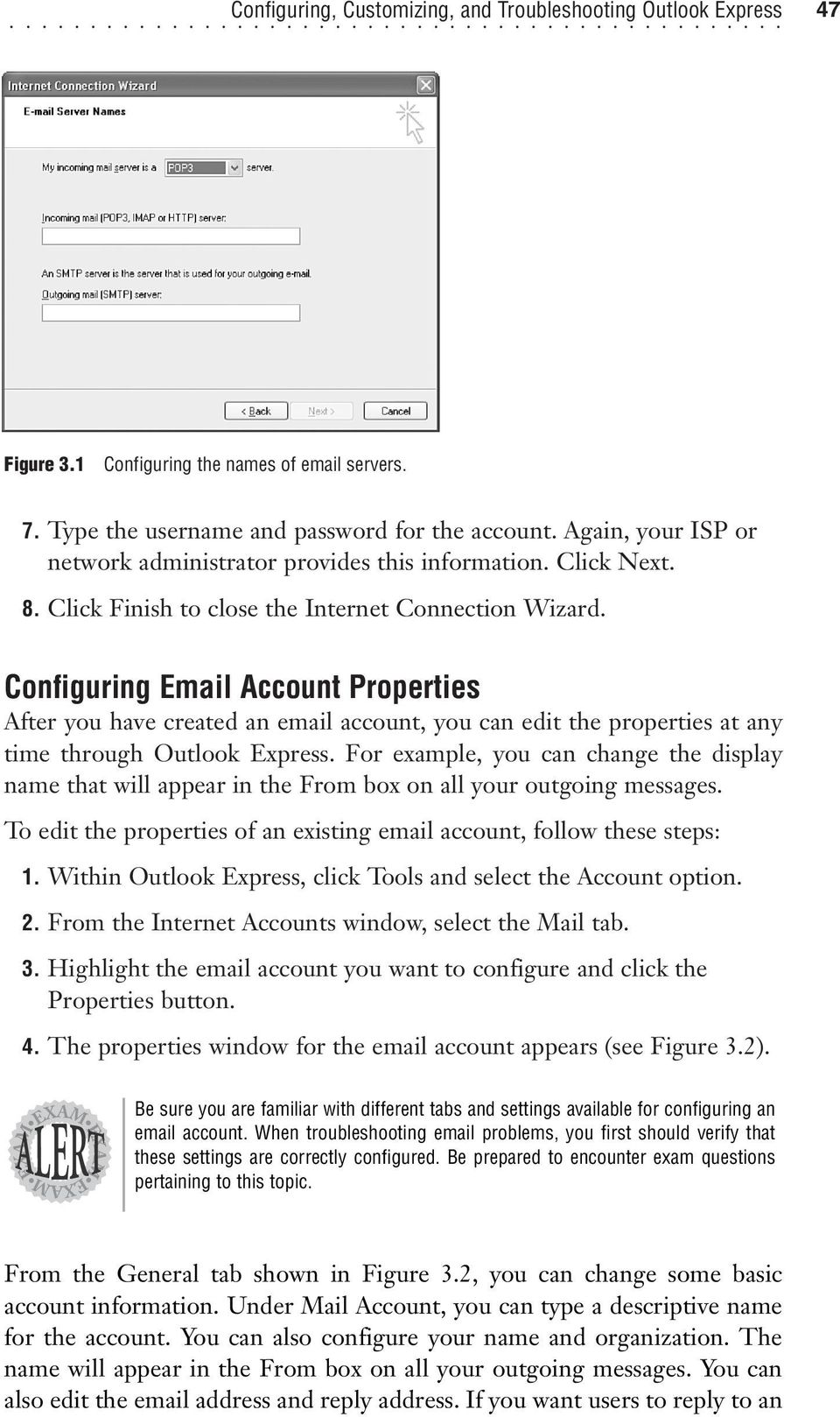Configuring Email Account Properties After you have created an email account, you can edit the properties at any time through Outlook Express.