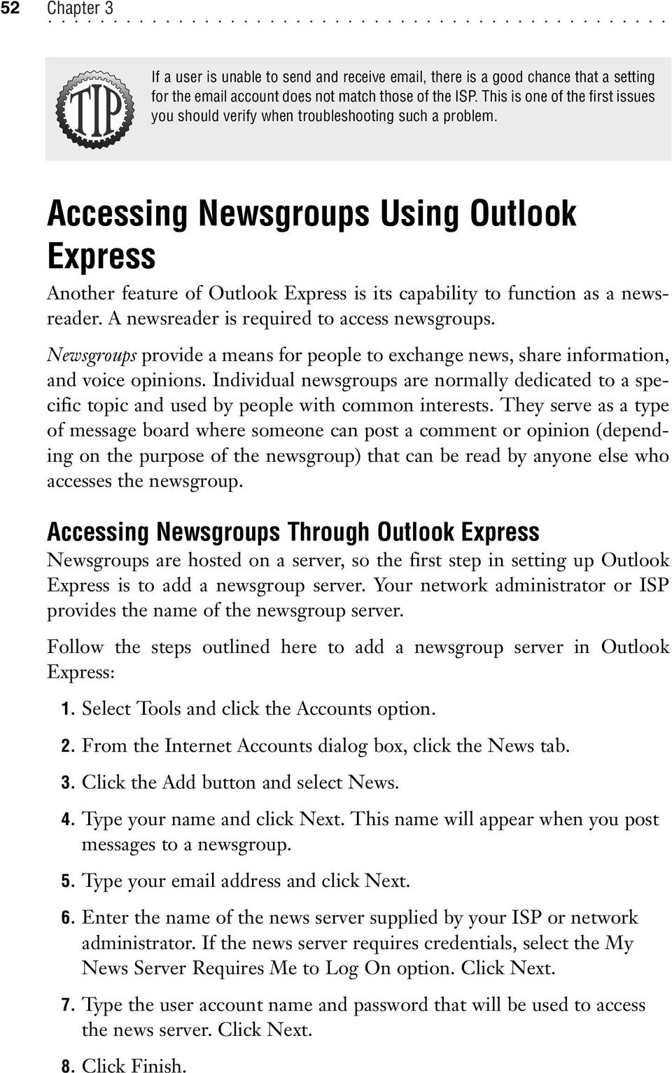Accessing Newsgroups Using Outlook Express Another feature of Outlook Express is its capability to function as a newsreader. A newsreader is required to access newsgroups.