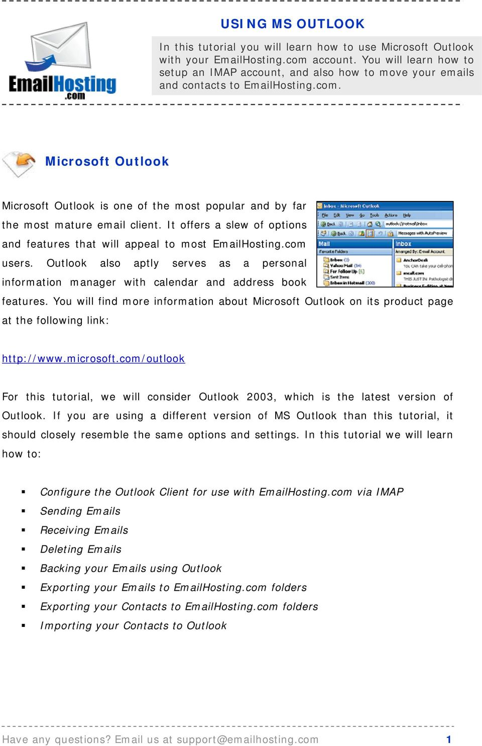 Microsoft Outlook Microsoft Outlook is one of the most popular and by far the most mature email client. It offers a slew of options and features that will appeal to most EmailHosting.com users.