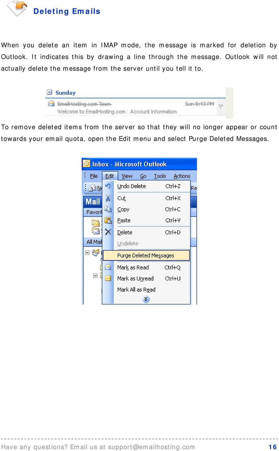 Outlook will not actually delete the message from the server until you tell it to.