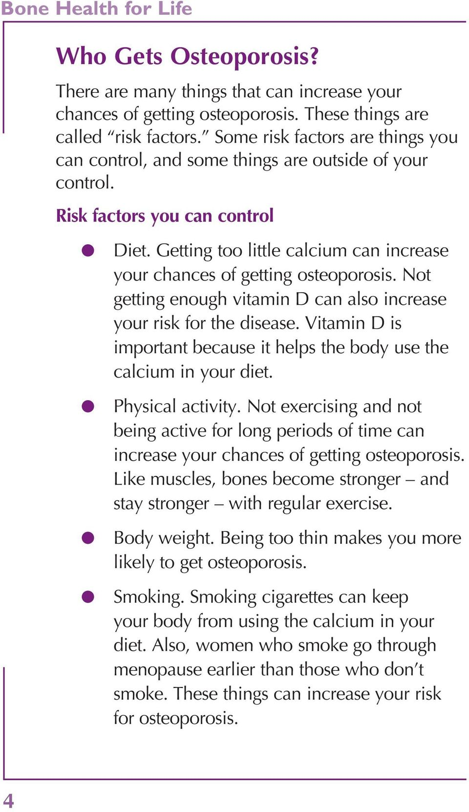 Getting too little calcium can increase your chances of getting osteoporosis. Not getting enough vitamin D can also increase your risk for the disease.