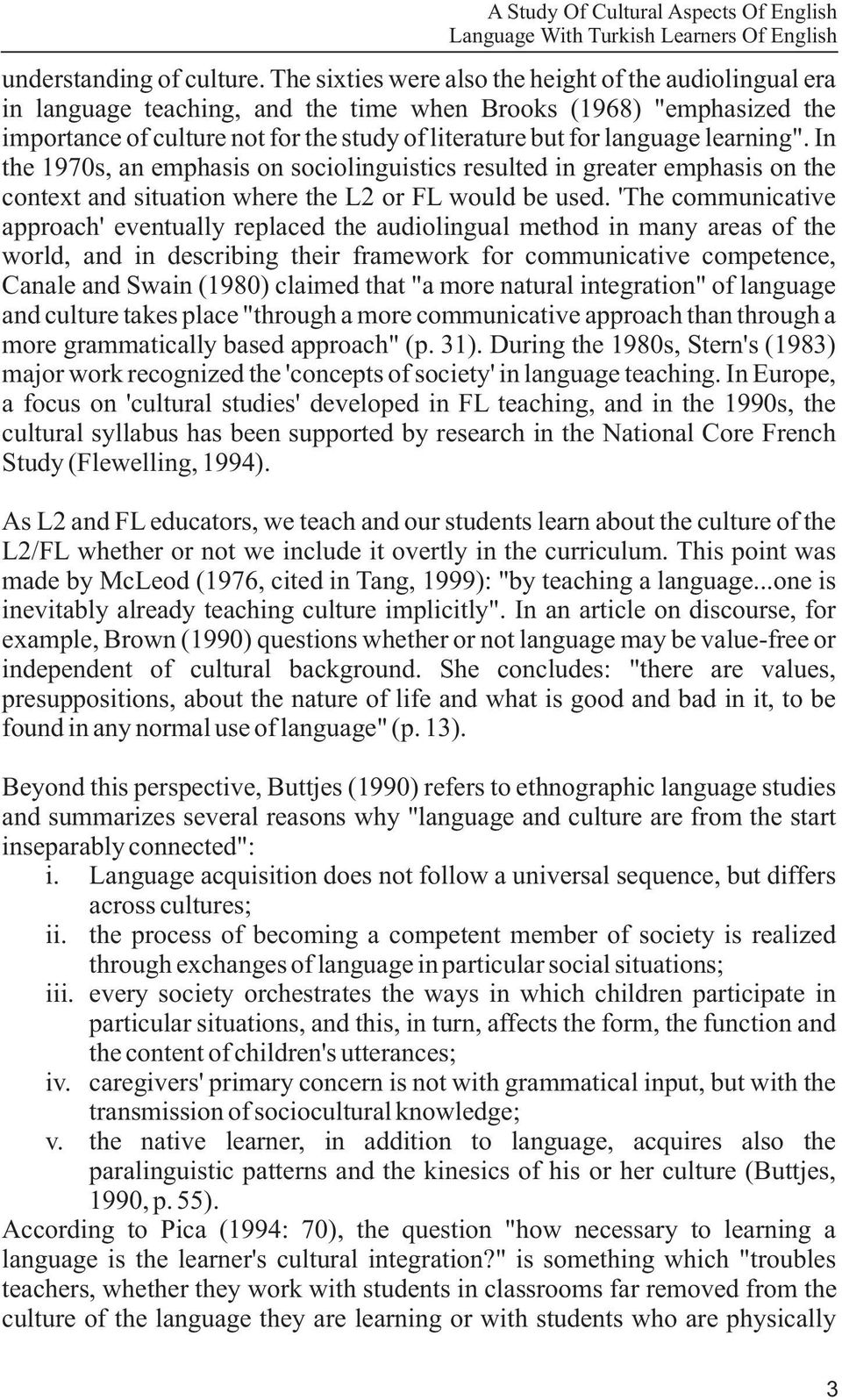 "learning"". In the 1970s, an emphasis on sociolinguistics resulted in greater emphasis on the context and situation where the L or FL would be used."