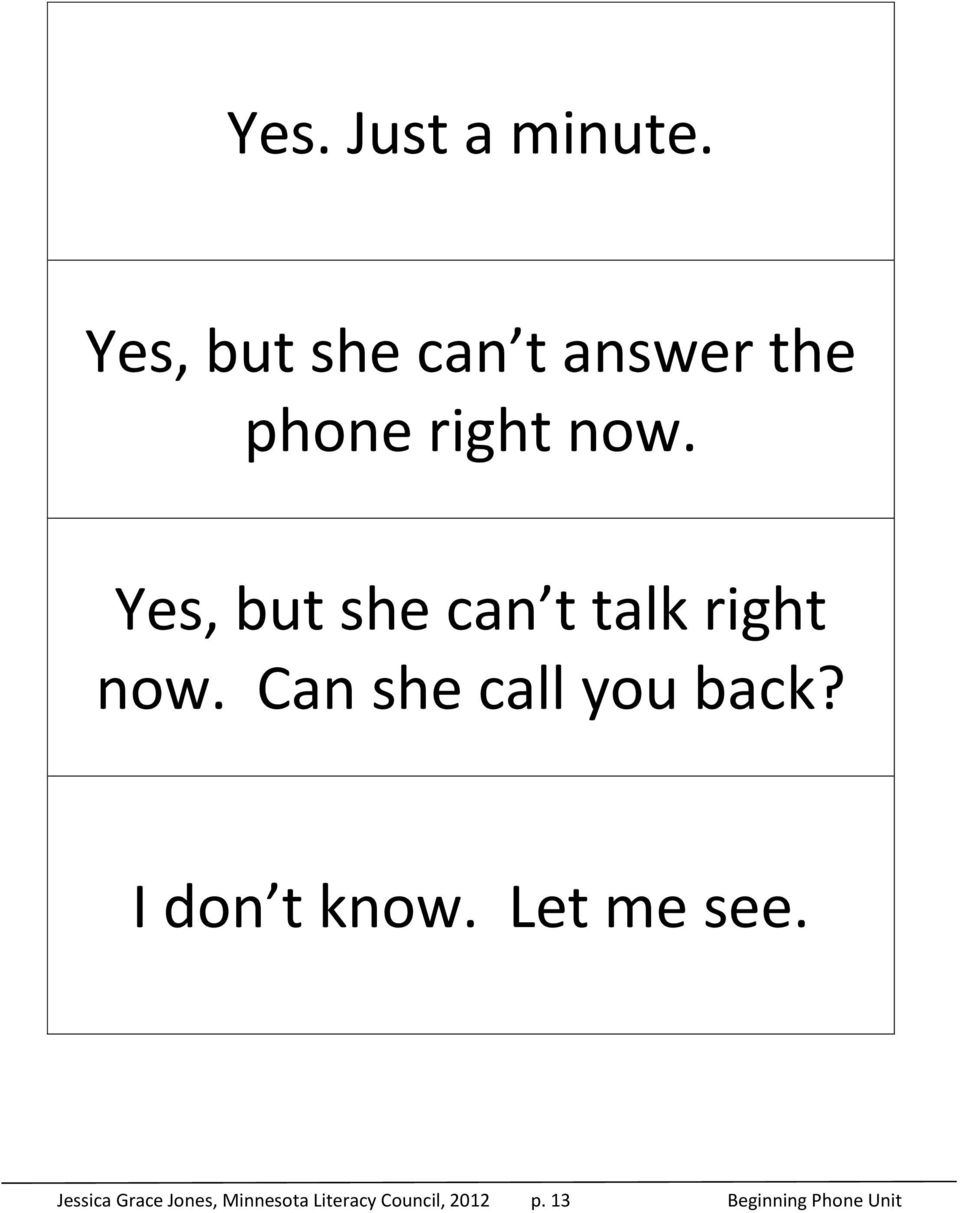 Yes, but she can t talk right now. Can she call you back?