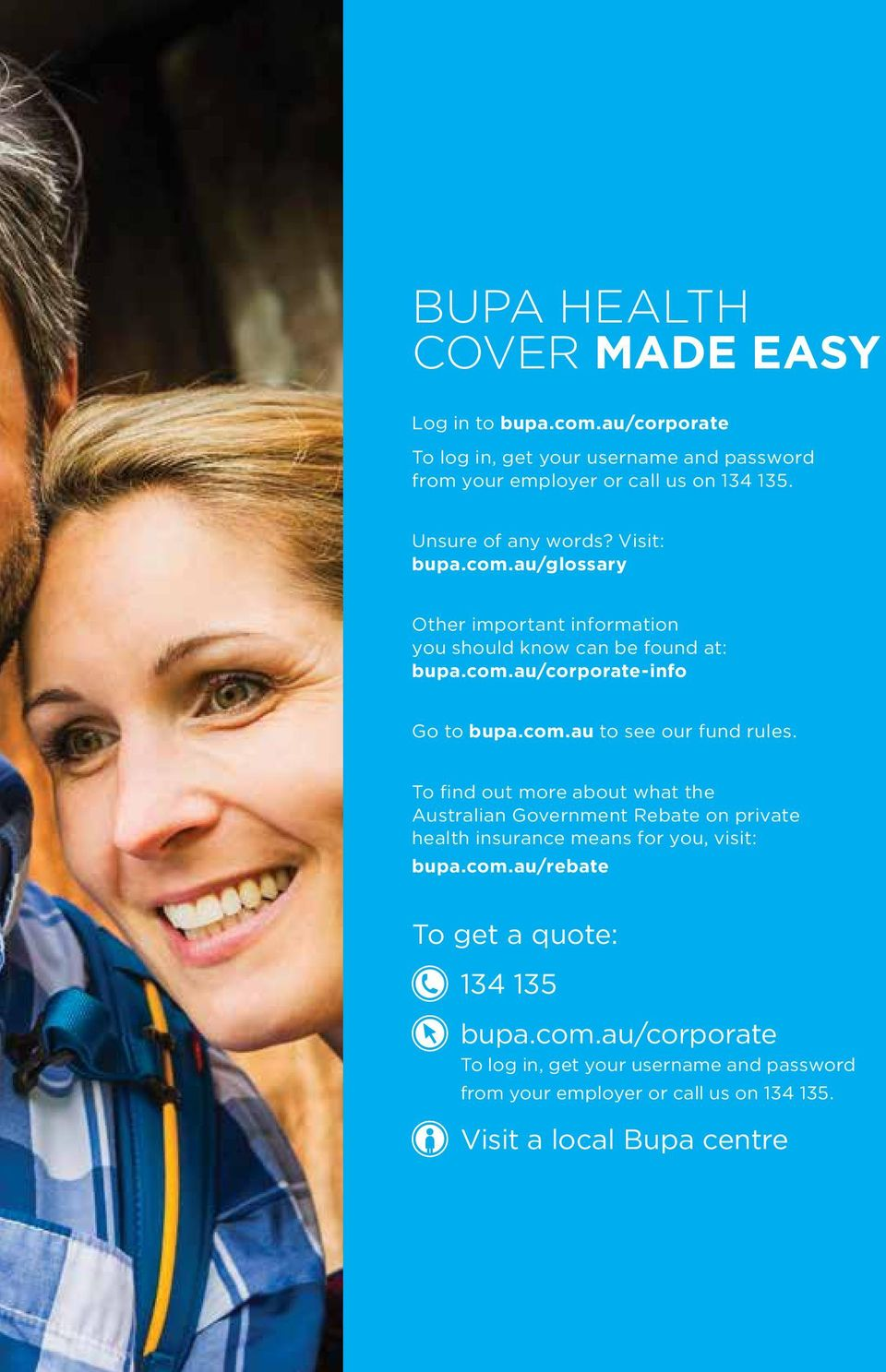 To find out more about what the Australian Government Rebate on private health insurance means for you, visit: bupa.com.