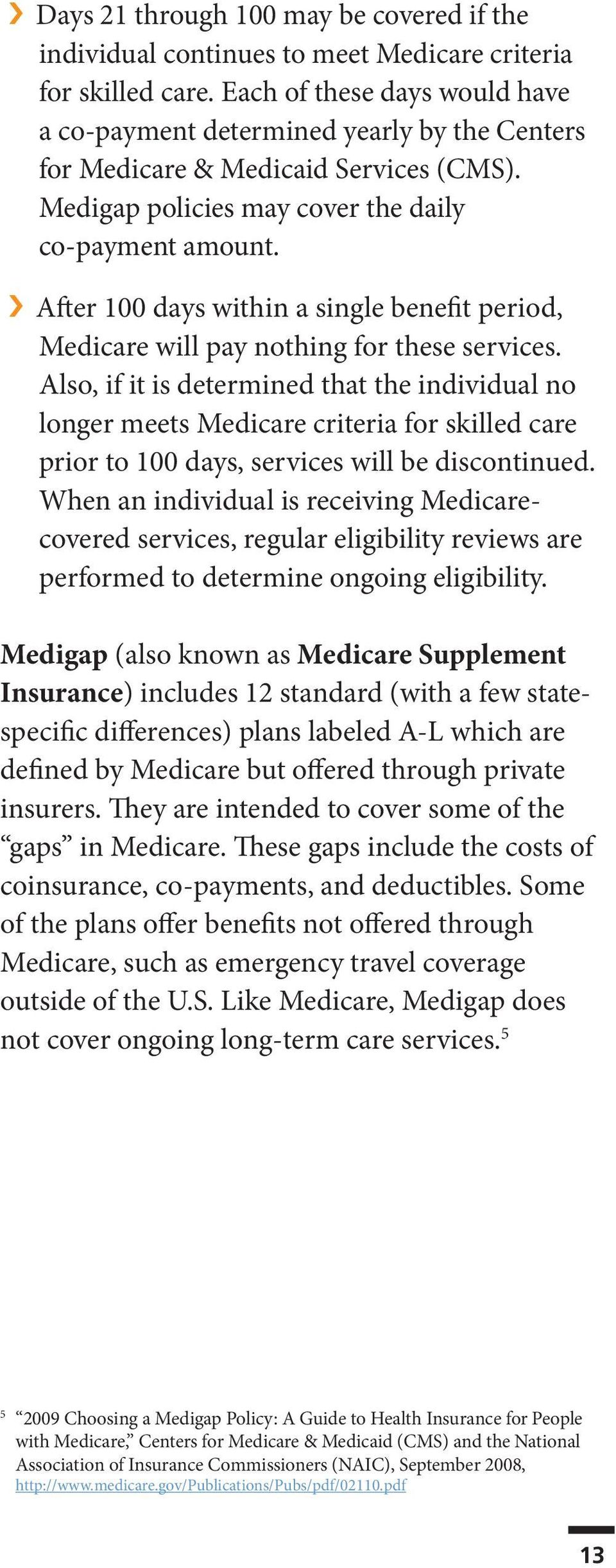 After 100 days within a single benefit period, Medicare will pay nothing for these services.
