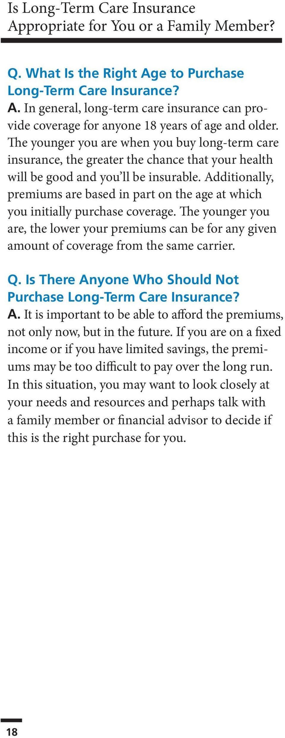 Additionally, premiums are based in part on the age at which you initially purchase coverage.