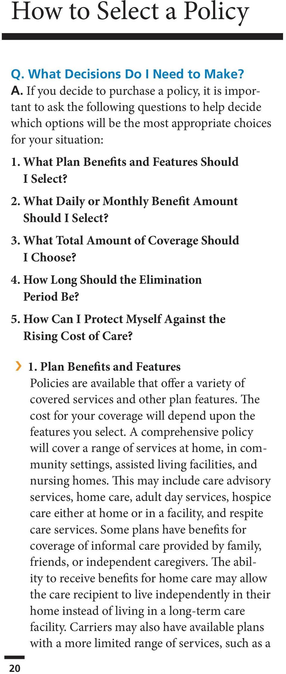 What Plan Benefits and Features Should I Select? 2. What Daily or Monthly Benefit Amount Should I Select? 3. What Total Amount of Coverage Should I Choose? 4.