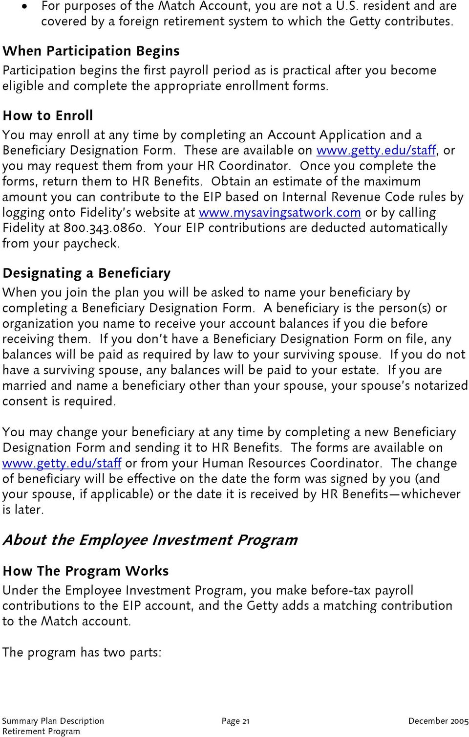 How to Enroll You may enroll at any time by completing an Account Application and a Beneficiary Designation Form. These are available on www.getty.