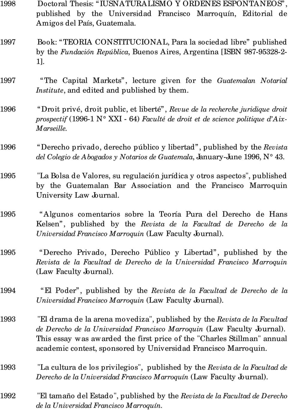 1997 The Capital Markets, lecture given for the Guatemalan Notarial Institute, and edited and published by them.