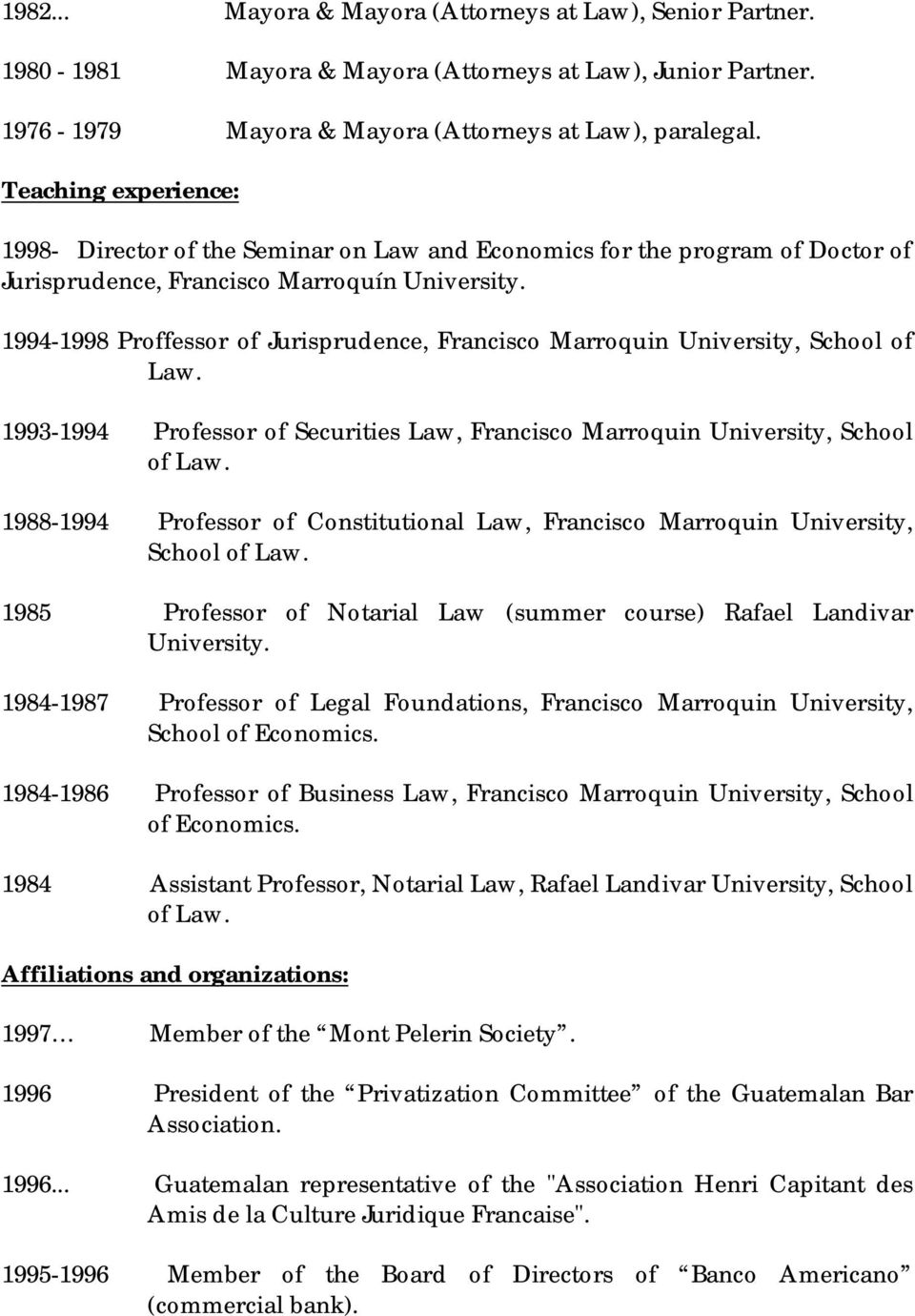 1994-1998 Proffessor of Jurisprudence, Francisco Marroquin University, School of Law. 1993-1994 Professor of Securities Law, Francisco Marroquin University, School of Law.