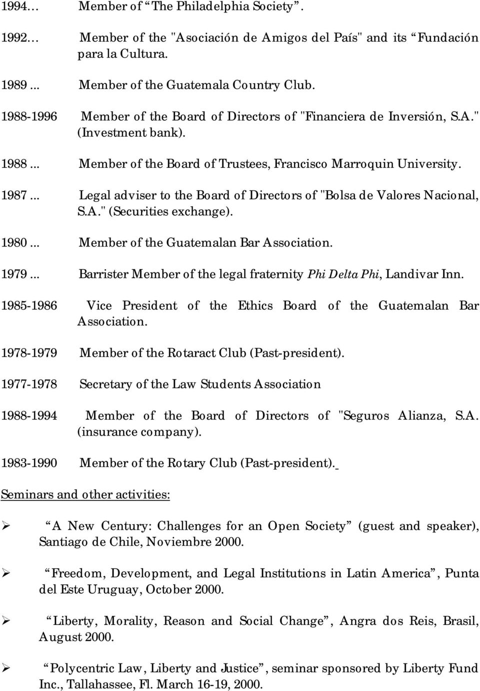 ".. Legal adviser to the Board of Directors of ""Bolsa de Valores Nacional, S.A."" (Securities exchange). 1980... Member of the Guatemalan Bar Association. 1979."