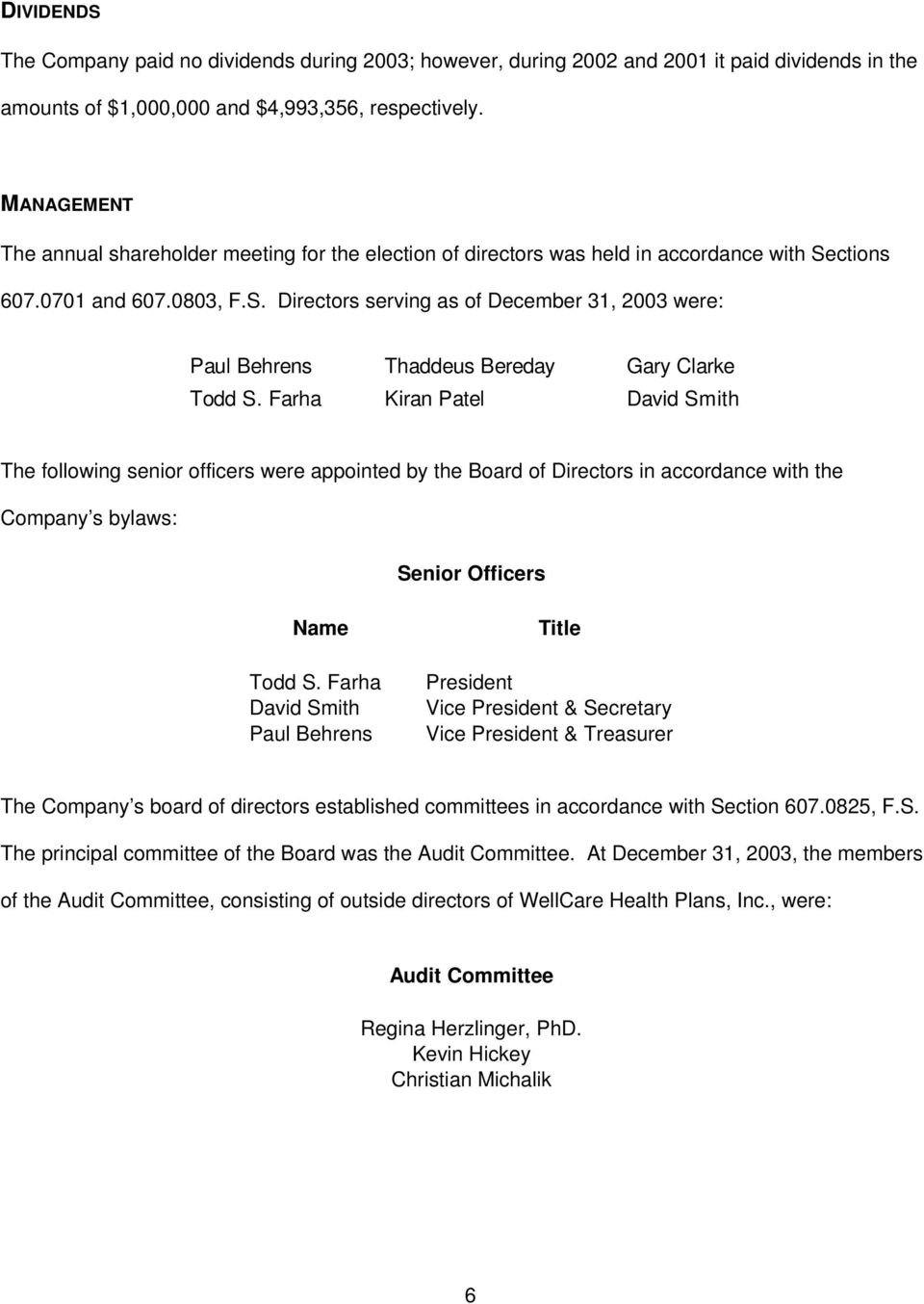 Farha Kiran Patel David Smith The following senior officers were appointed by the Board of Directors in accordance with the Company s bylaws: Senior Officers Name Todd S.