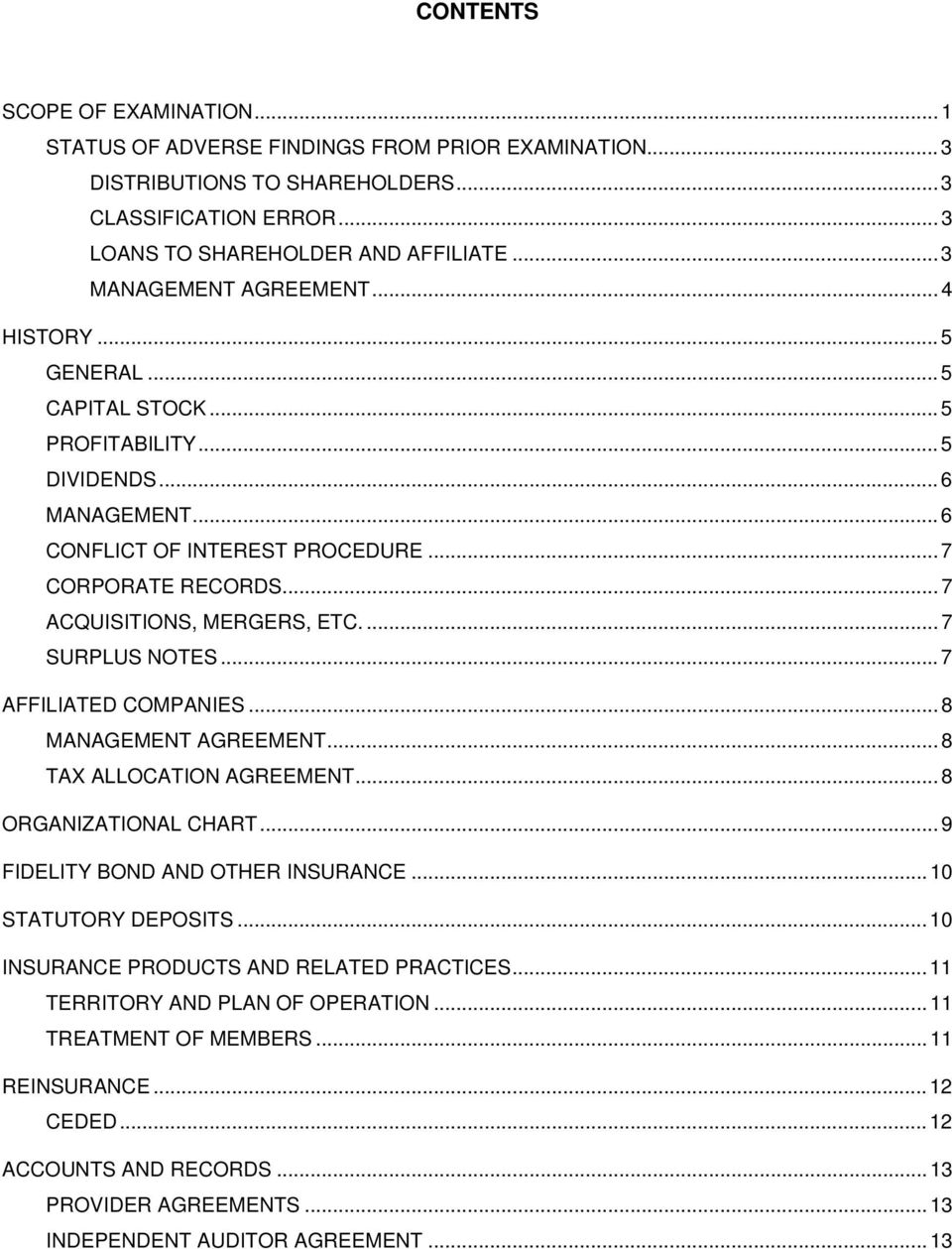 ..7 ACQUISITIONS, MERGERS, ETC....7 SURPLUS NOTES...7 AFFILIATED COMPANIES...8 MANAGEMENT AGREEMENT...8 TAX ALLOCATION AGREEMENT...8 ORGANIZATIONAL CHART...9 FIDELITY BOND AND OTHER INSURANCE.